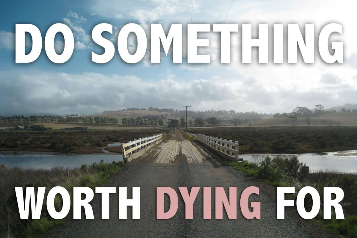 Are You Doing Something Worth Dying For?