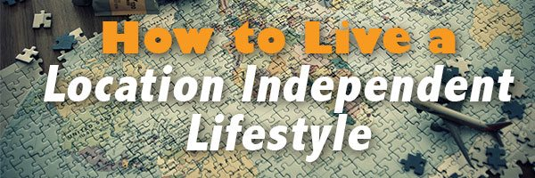 How to Live a Location Independent Lifestyle