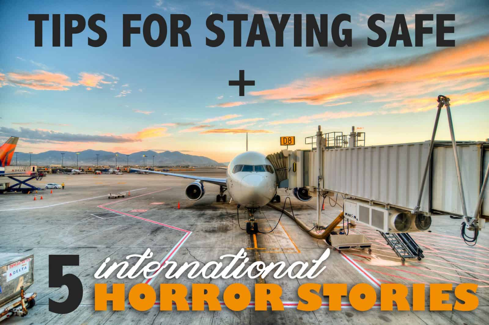5 Tips for Safe International Travel (and the Horror Stories to Convince You)