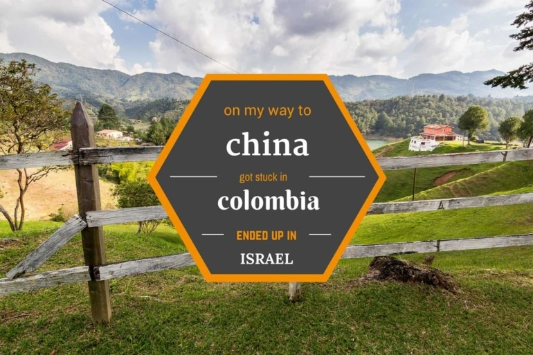 I Was on My Way to China, Got Stuck in Colombia, and Ended Up in Israel