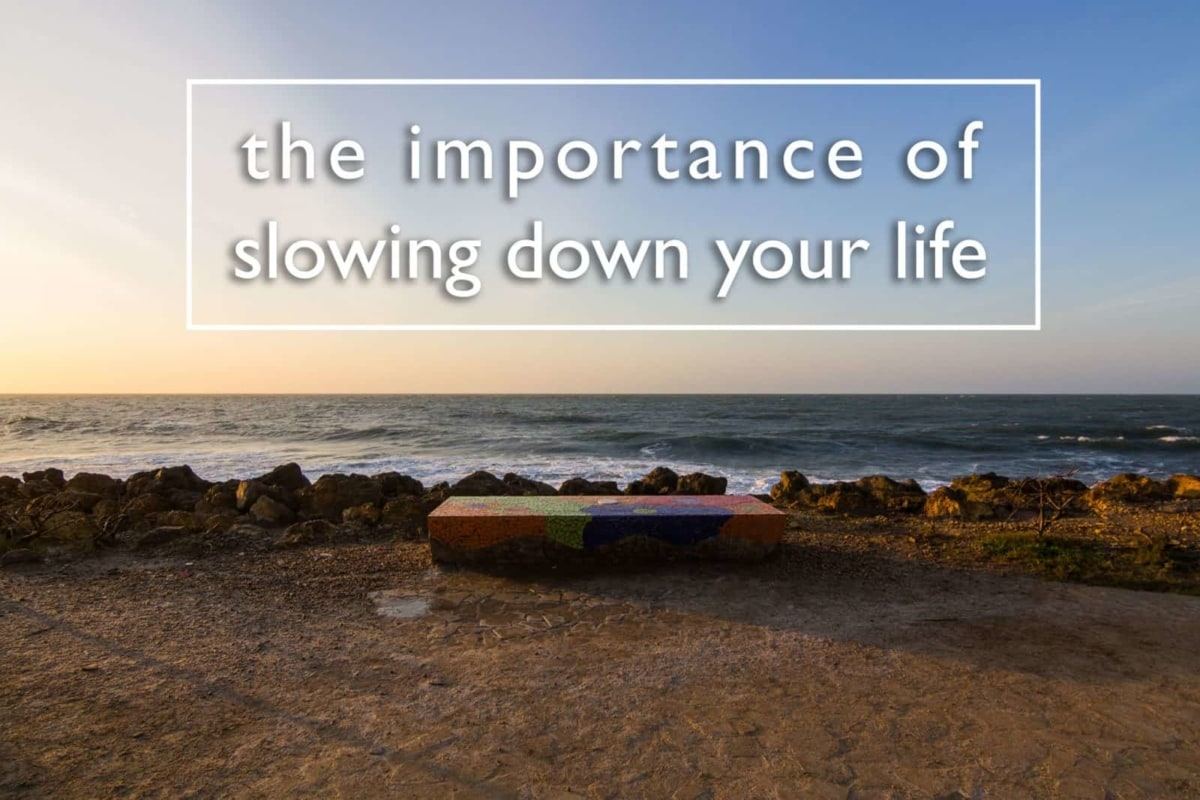 The Importance of Slowing Down Your Life